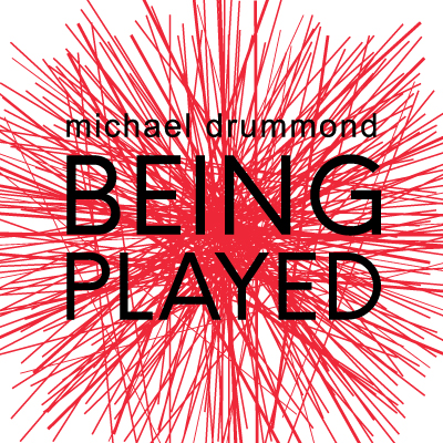 Michael Drummond: Being Played
